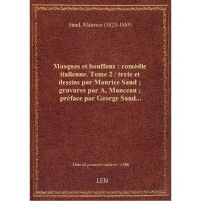 Masques et bouffons : comédie italienne. Tome 2 / texte et dessins par Maurice Sand : gravures par A