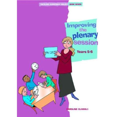 Tackling Numeracy Issues Book 7: Improving the Plenary Session: Years 5-6 - [Livre en VO]