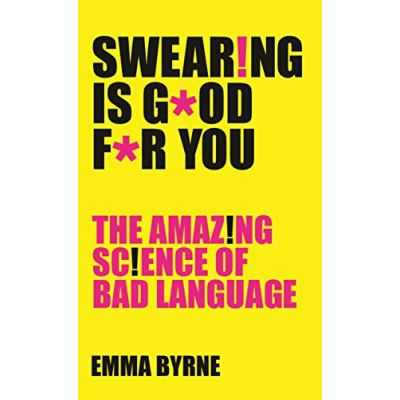 Swearing Is Good For You: The Amazing Science of Bad Language - [Livre en VO]