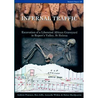 Infernal Traffic: Excavation of a Liberated African Graveyard in Rupert's Valley, St Helena (CBA Research Reports) - [Livre en VO]