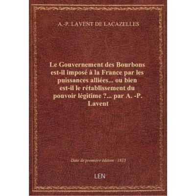Le Gouvernement des Bourbons est-il imposé à la France par les puissances alliées... ou bien est-il