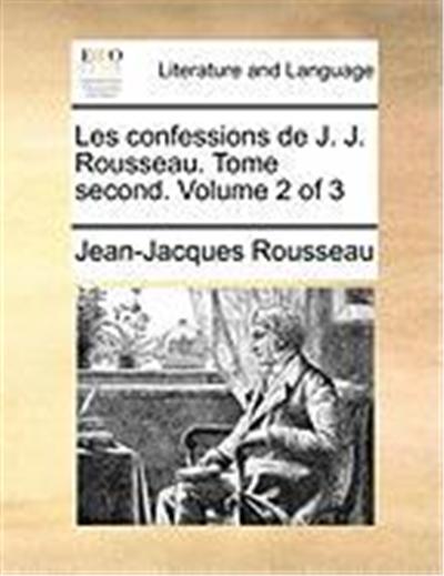 Les Confessions de J. J. Rousseau. Tome Second. Volume 2 of 3