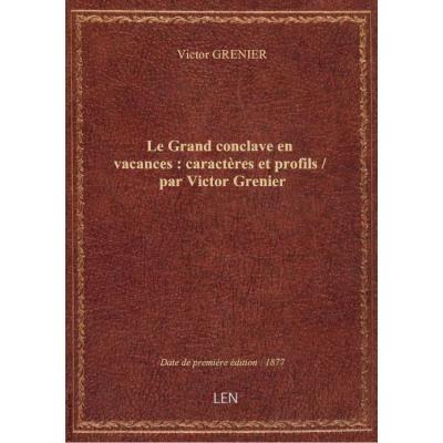 Le Grand conclave en vacances : caractères et profils / par Victor Grenier