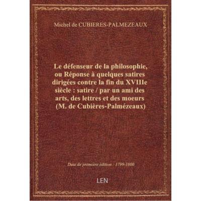 Le défenseur de la philosophie, ou Réponse à quelques satires dirigées contre la fin du XVIIIe siècl