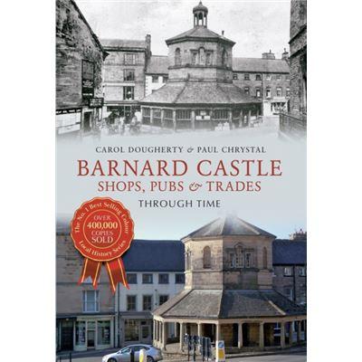 Barnard Castle: Shops, Pubs & Trades (Paperback)