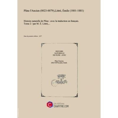 Histoire Naturelle De Pline : Avec La Traduction En Français. Tome 2 Par M. E. Littré,... [Édition 1877]