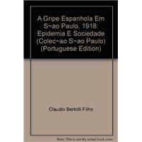 A Gripe Espanhola em São Paulo, 1918 - Epidemia e Sociedade