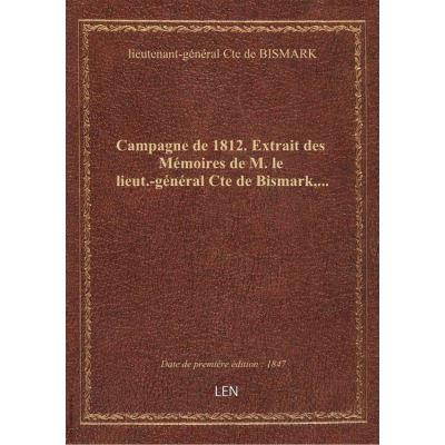 Campagne de 1812. Extrait des Mémoires de M. le lieut.-général Cte de Bismark,...