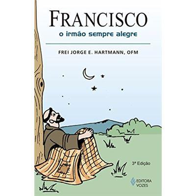 Francisco: O Irmão Sempre Alegre