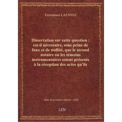 Dissertation sur cette question : est-il nécessaire, sous peine de faux et de nullité, que le second