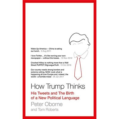 How Trump Thinks: His Tweets and the Birth of a New Political Language - [Livre en VO]