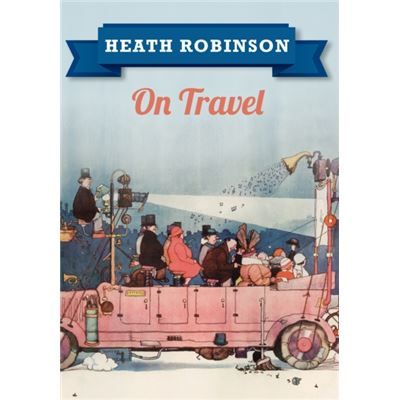 Heath Robinson On Travel (Paperback)