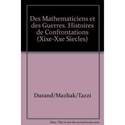 Des Mathematiciens Et Des Guerres, Histoires De Confrontations (Xixe-Xxe Siecles)