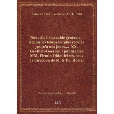 Nouvelle biographie générale : depuis les temps les plus reculés jusqu'à nos jours.... XX. Geoffrin