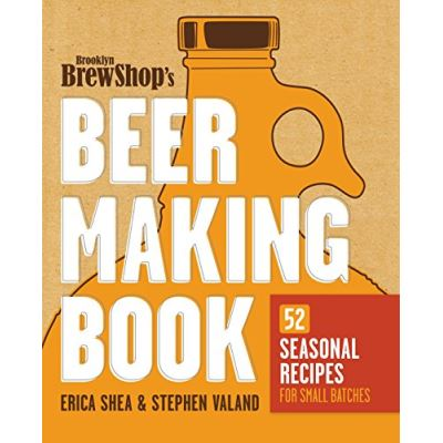 The Brooklyn Brew Shop's Beer Making Book: 52 Seasonal Recipes for Small Batches - [Livre en VO]