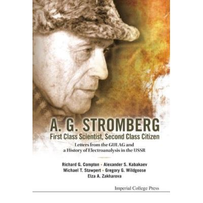 A. G. Stromberg - First Class Scientist, Second Class Citizen: Letters from the Gulag and a History of Electroanalysis in the USSR - [Livre en VO]