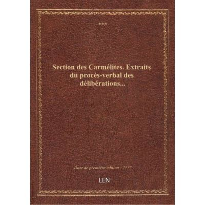 Section des Carmélites. Extraits du procès-verbal des délibérations...