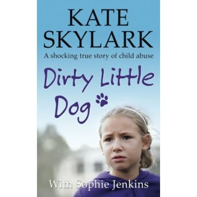 Dirty Little Dog: A Horrifying True Story of Child Abuse, and the Little Girl Who Couldn't Tell a Soul: Volume 1 (Skylark Child Abuse True Stories) - [Livre en VO]
