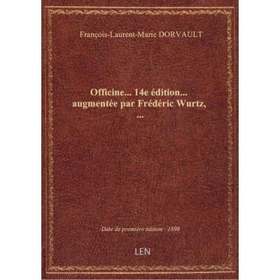 Officine... 14e édition... augmentée par Frédéric Wurtz,...