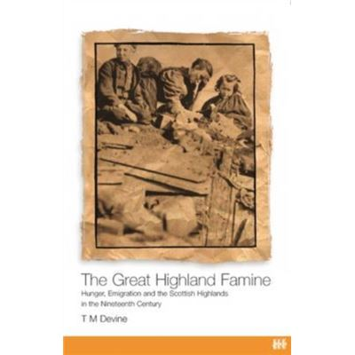 The Great Highland Famine: Hunger, Emigration And The Scottish Highlands In The Nineteenth Century (Paperback)