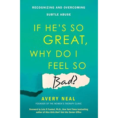 If He's So Great, Why Do I Feel So Bad? Recognizing and Overcoming Subtle Abuse - [Livre en VO]