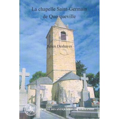 La chapelle Saint-Germain de Querqueville [Manche], un édifice phare de la Normandie médiévale