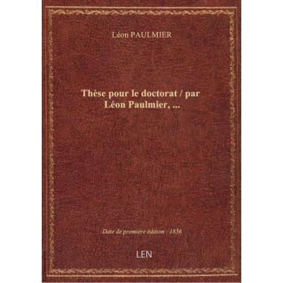 Thèse pour le doctorat / par Léon Paulmier,...