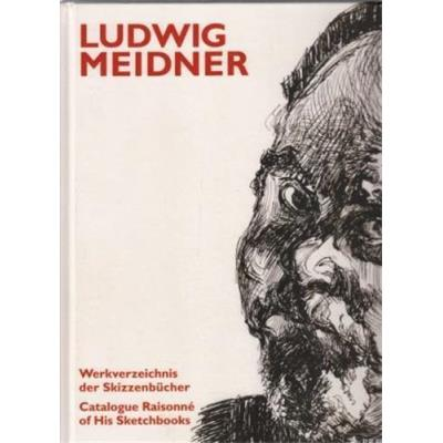 Ludwig Meidner Catalogue Raisonne Of His Sketchbooks /Anglais/Allemand