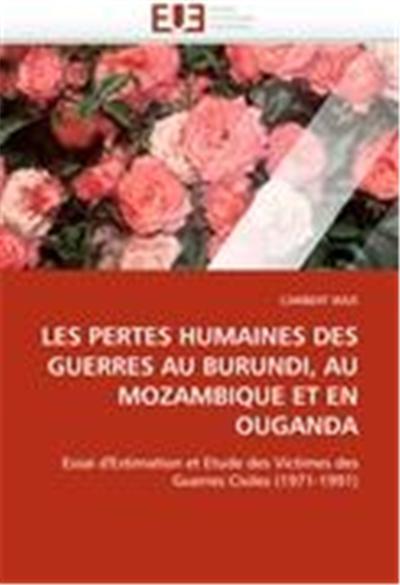 LES PERTES HUMAINES DES GUERRES AU BURUNDI, AU MOZAMBIQUE ET EN OUGANDA