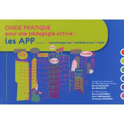 Guide pratique pour une pédagogie active. Les APP, Apprentissages par Problèmes et par Projets