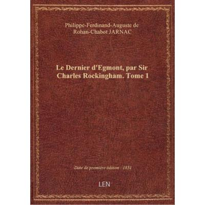 Le Dernier d'Egmont, par Sir Charles Rockingham. Tome 1