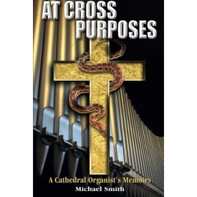 At Cross Purposes: A Cathedral Organist's Memoirs