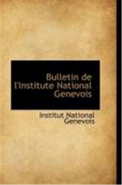 Bulletin de L'Institute National Genevois
