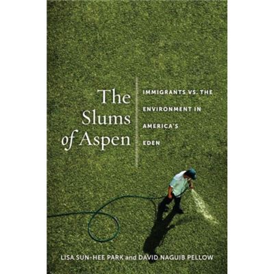 The Slums Of Aspen: Immigrants Vs. The Environment In America'S Eden (Nation Of Nations) (Hardcover)