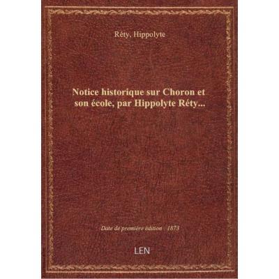 Notice historique sur Choron et son école, par Hippolyte Réty...