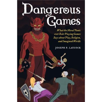 Dangerous Games: What The Moral Panic Over Role-Playing Games Says About Play, Religion, And Imagined Worlds (Paperback)