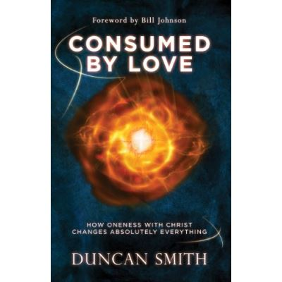 Consumed By Love: How Oneness With Christ Changes Absolutely Everything - [Livre en VO]