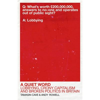 A Quiet Word: Lobbying, Crony Capitalism And Broken Politics In Britain (Paperback)