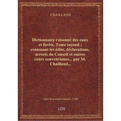 Dictionnaire raisonné des eaux et forêts, Tome second : contenant les édits, déclarations, arrests d