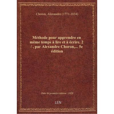 Méthode pour apprendre en même temps à lire et à écrire, par Alexandre Choron,... 3e édition. Editio