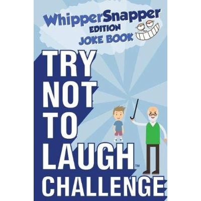 Try Not to Laugh Challenge - Whippersnapper Edition: The Christmas Joke Book Contest for Kids Ages 6, 7, 8, 9, 10, and 11 Years Old - A Stocking Stuffer Goodie for Boys - [Version Originale]