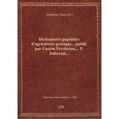 Dictionnaire populaire d'agriculture pratique... publié par Gaston Percheron,... P. Dubreuil,...