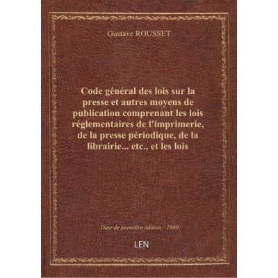 Code général des lois sur la presse et autres moyens de publication comprenant les lois réglementair