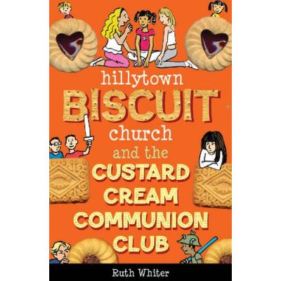 Hillytown Biscuit Church and the Custard Cream Communion Club (Hillytown Biscuit Church Series)