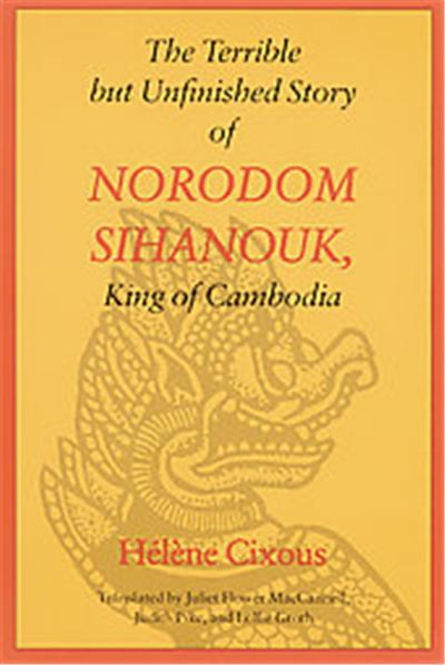 The Terrible but Unfinished Story of Norodom Sihanouk, King of Cambodia, European Women Writers Series