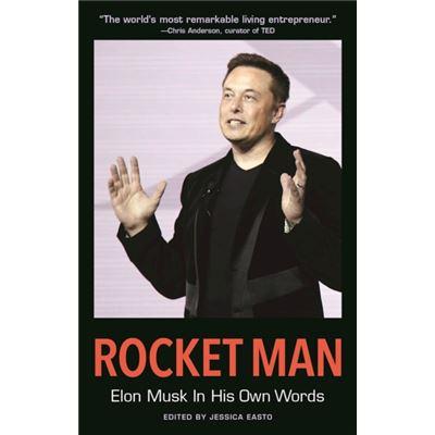 Rocket Man Elon Musk In His Own Words