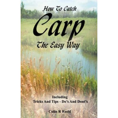How To Catch Carp The Easy Way: Including Tricks And Tips - Do's And Dont's