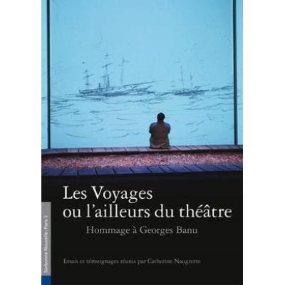 Alternatives Theatrales Hs N 11 Les Voyages Ou L'Ailleurs Du Theatre