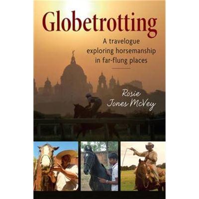 Globetrotting: A Travelogue Exploring Horsemanship In Far-Flung Places (Paperback)