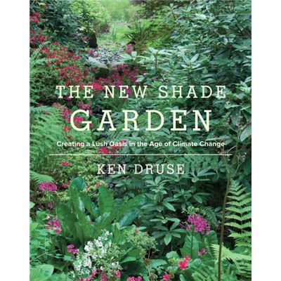 The New Shade Garden: Creating A Lush Oasis In The Age Of Climate Change (Hardcover)
